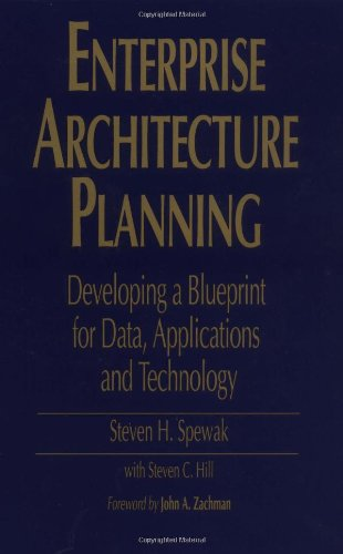 Enterprise Architecture Planning: Developing a Blueprint for Data, Applications, and Technology, by Steven H. Spewak