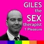 Giles the Sex Therapist: Pleasure   Giles Dee-Shapland,Steve Campen