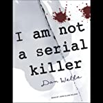 I Am Not a Serial Killer: John Cleaver, Book 1 (       UNABRIDGED) by Dan Wells Narrated by John Allen Nelson