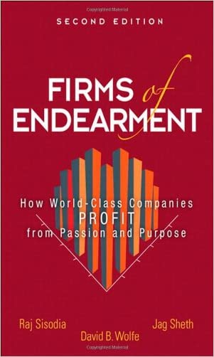 Firms of Endearment: How World-Class Companies Profit from Passion and Purpose (2nd Edition) written by Rajendra S. Sisodia