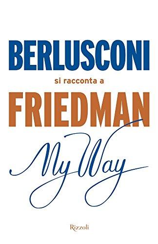 My way Berlusconi si racconta a Friedman PDF