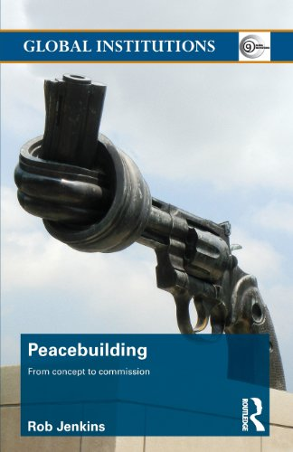 Peacebuilding: From Concept to Commission (Global Institutions) PDF