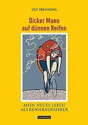 Dicker Mann auf dünnen Reifen - Mein neues Leben als Rennradfahrer: Mein neues Leben als Rennfahrer