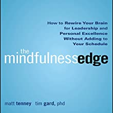 The Mindfulness Edge: How to Rewire Your Brain for Leadership and Personal Excellence Without Adding to Your Schedule   Livre audio Auteur(s) : Matt Tenney, Tim Gard Narrateur(s) : Don Hagen