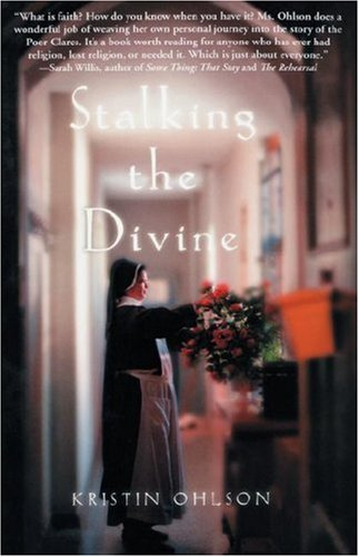 Stalking the Divine: Contemplating Faith With the Poor Clares, KRISTIN OHLSON