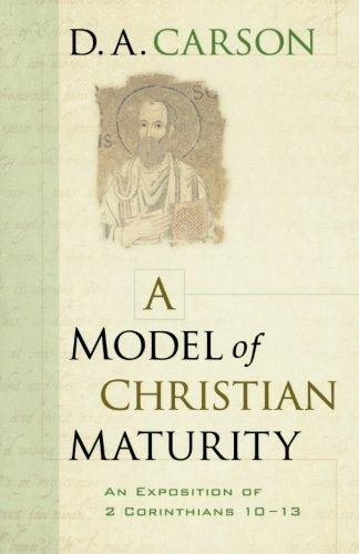 A Model of Christian Maturity: An Exposition of 2 Corinthians 1013