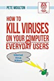 img - for Pete the Nerd's How to Kill Viruses on Your Computer for Everyday Users book / textbook / text book
