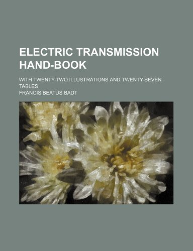Electric transmission hand-book; With twenty-two illustrations and twenty-seven tables