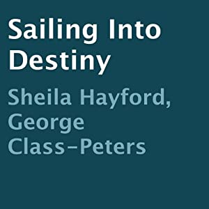 Sailing into Destiny | [Sheila Hayford, George Class-Peters]