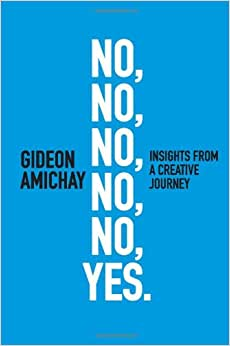 No, No, No, No, No, Yes. Insights From A Creative Journey