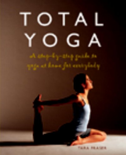 Total Yoga: A Step-By-Step Guide to Yoga at Home for...
