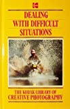 Dealing With Difficult Situations (The Kodak library of creative photography)