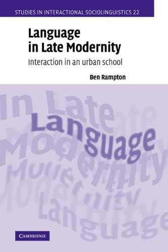 Language in Late Modernity: Interaction in an Urban School (Studies in Interactional Sociolinguistics)