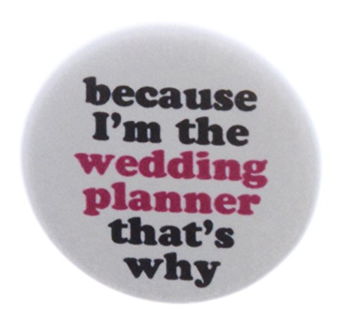 Because I'm the WEDDING PLANNER that's why 1.25
