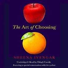 The Art of Choosing | Livre audio Auteur(s) : Sheena Iyengar Narrateur(s) : Orlagh Cassidy