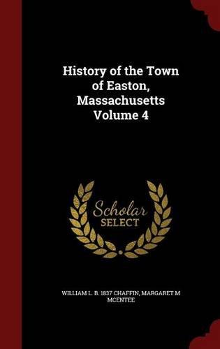 History of the Town of Easton, Massachusetts Volume 4