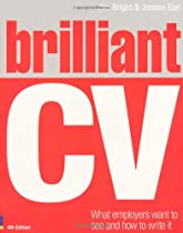 Brilliant CV: What Employers Want to See and How to Write it (Brilliant Business)