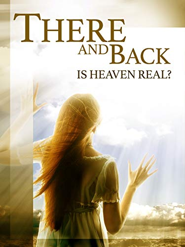 There And Back: Is Heaven Real?
