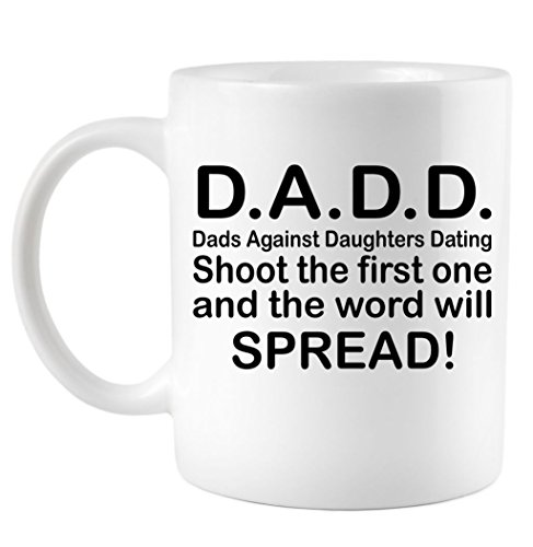 Dadd Dads Against Daughters Dating Shoot The First One And The Word Will Spread Mug Coffee Mug White 11 Ozs