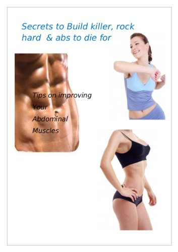 secrets to build killer rock hard & abs to die for