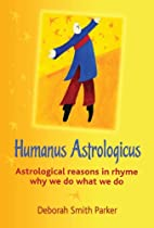 Humanus Astrologicus - Astrological Reasons In Rhyme Why We Do What We Do