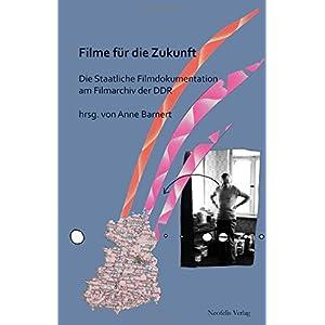 Filme für die Zukunft: Die Staatliche Filmdokumentation der DDR