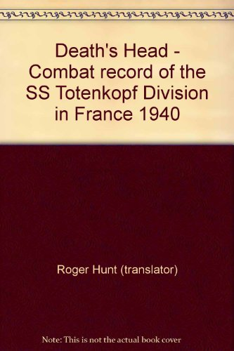 Death'S Head: Combat Record Of The Ss Totenkopf Division In France 1940