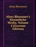 Aloys Blumauer's Sämmtliche Werke, Volume 4 (German Edition)