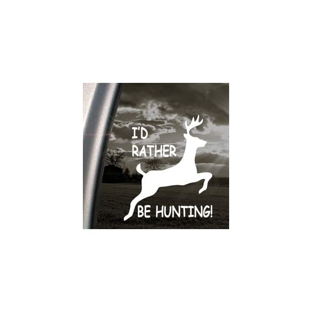 Id Rather Be Hunting Decal Deer Hunter Car Sticker