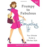 Frumpy to Fabulous: Flaunting It: Your Ultimate Guide to Effortless Style. Revised Edition 2011 ~ Natalie Jobity