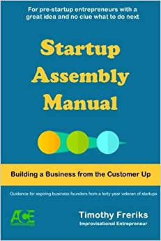 Startup Assembly Manual: Building A Business From The Customer Up