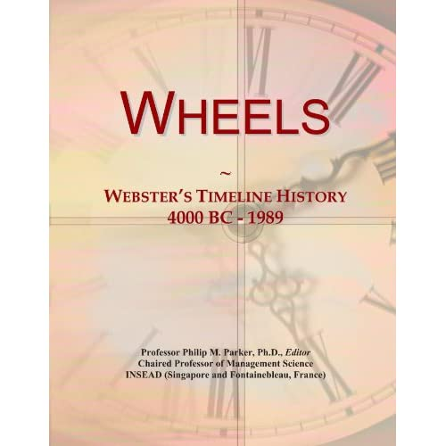 Wheels: Webster's Timeline History, 4000 BC - 1989 Icon Group International