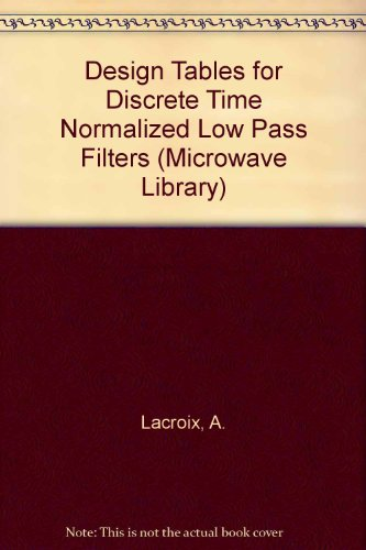 Design Tables For Discrete Time Normalized Low Pass Filters (Microwave Library)