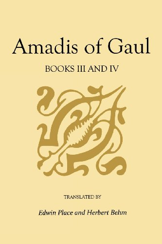 Amadis of Gaul, Books III and IV: A Novel of Chivalry of the 14th Century presumably first written in Spanish