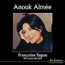 Des yeux de soie   Livre audio Auteur(s) : Françoise Sagan Narrateur(s) : Anouk Aimée