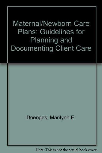 Maternal/Newborn Care Plans: Guidelines for Planning and Documenting Client Care