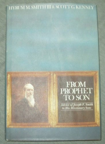 From prophet to son: Advice of Joseph F. Smith to his missionary sons, JOSEPH FIELDING SMITH