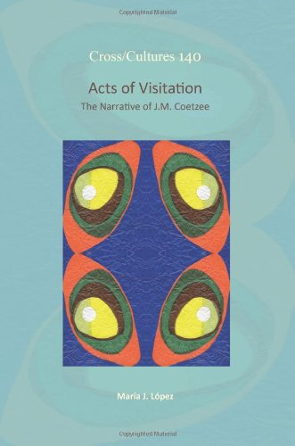Acts of Visitation: The Narrative of J.M. Coetzee (Cross/Cultures)