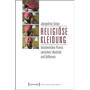 Religiöse Kleidung: Vestimentäre Praxis zwischen Identität und Differenz (Kultur und soziale Prax