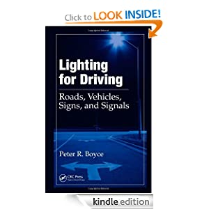 Lighting for Driving - Roads Vehicles Signs and Signals Peter R. Boyce