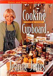 Cooking from the Cupboard: Quick and Easy Low-Fat Meals Jeanne Jones