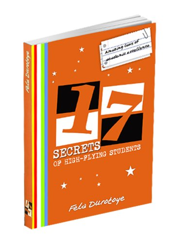 17 SECRETS OF HIGH-FLYING STUDENTS. Amazing Laws of Academic Excellence., by Fela Durotoye