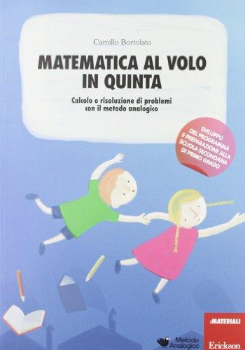 Matematica al volo in quinta Calcolo e risoluzione di problemi con il metodo analogico Con gadget PDF