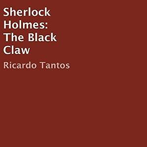 Sherlock Holmes: The Black Claw Hörbuch von Ricardo Tantos Gesprochen von: Bruce T. Harvey