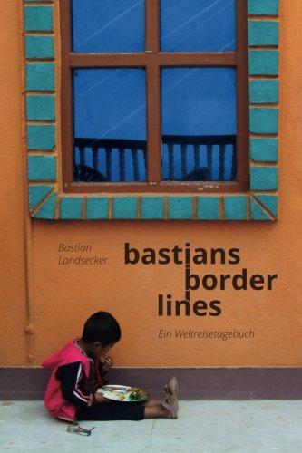 Bastians Borderlines: Ein Weltreiseblog (German Edition)