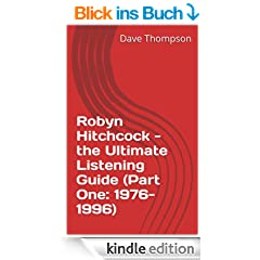 Robyn Hitchcock - the Ultimate Listening Guide (Part One: 1976-1996) (English Edition)