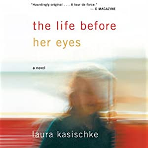 The Life Before Her Eyes | [Laura Kasischke]