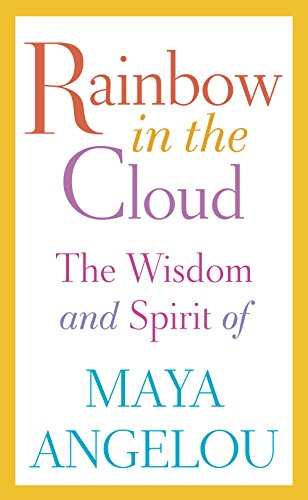 Download Rainbow in the Cloud: The Wisdom and Spirit of Maya Angelou