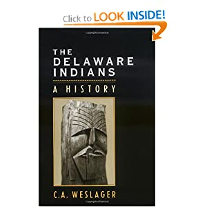 The Delaware Indians: A History by Professor C. A. Weslager