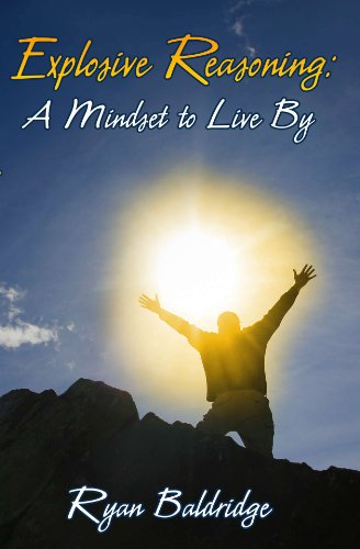 Explosive Reasoning: A Mindset to Live By